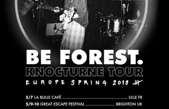 """Be Forest: """"Knocturne"""" Tour – Europe Spring 2019!!!"""