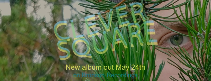 """Clever Square: """"Cringe"""", out today, is the first single from the new album coming on May 24th on Bronson Recordings"""